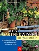 9783405166755: Altes Gärtnerwissen -Der Praxis-Ratgeber: Erfolgreich gärtnern mit dem Erfahrungsschatz vergangener Zeiten
