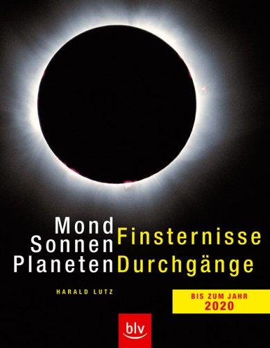 9783405168544: Mondfinsternisse, Sonnenfinsternisse, Planetendurchgänge bis zum Jahr 2020