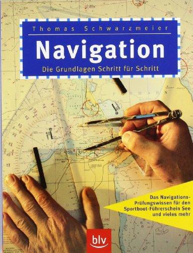 9783405169305: Navigation: Die Grundlagen Schritt für Schritt. Das Navigations-Prüfungswissen für den Sportboot-Führerschein See und vieles mehr