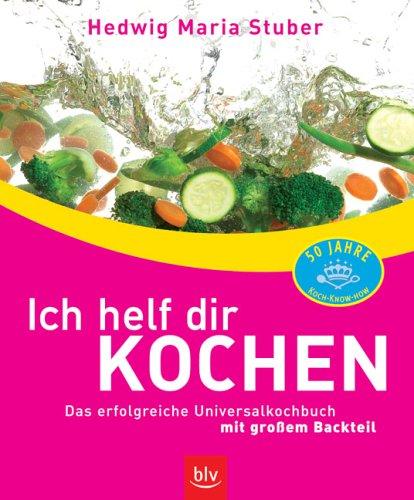 9783405170400: Ich helf dir kochen: Das erfolgreiche Universalkochbuch mit grossem Backteil. Aufkleber: 50 Jahre Koch-Know-how
