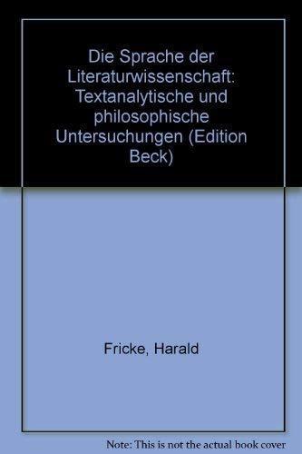 Die Sprache der Literaturwissenschaft: Textanalyt. u. philos. Unters (Edition Beck) (German Edition) (9783406009242) by Harald Fricke