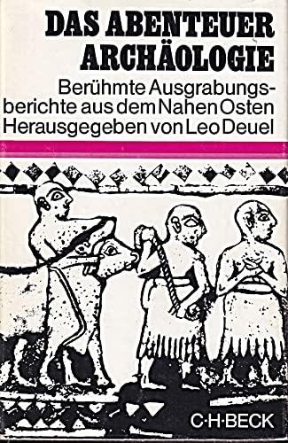 9783406009440: Das Abenteuer Archäologie. Berühmte Ausgrabungsberichte aus dem Nahen Osten