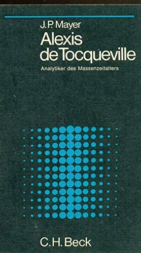 Alexis de Tocqueville: Analytiker des Massenzeitalters (Beck'sche schwarze Reihe) (3406024858) by Mayer, J. P.