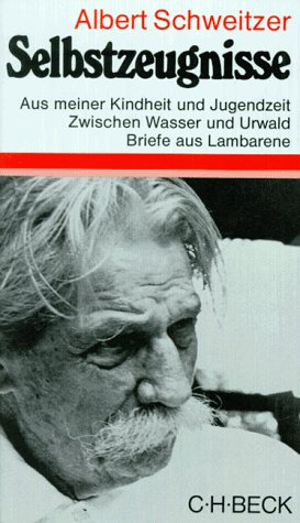 9783406025372: Selbstzeugnisse: Aus meiner Kindheit und Jugendzeit - Zwischen Wasser und Urwald - Briefe aus Lambarene