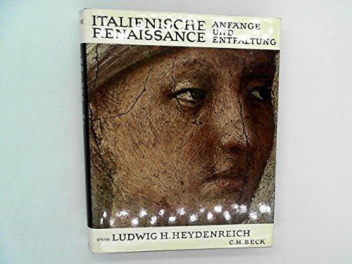 Italienische Renaissance. Anfänge und Entfaltung in der Zeit von 1400 bis 1460.: Heydenreich, ...