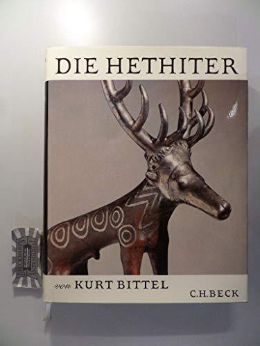 Die Hethiter: D. Kunst Anatoliens Vom Ende D. 3. Bis Zum Anfang D. 1. Jahrtausends V. Chr: Bittel, ...