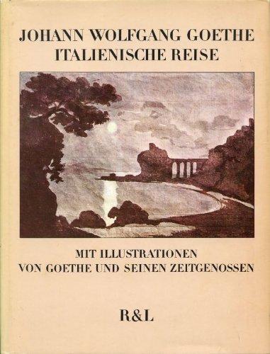Italienische Reise: Mit 40 Ill. nach zeitgenoÂ: Goethe, Johann Wolfgang