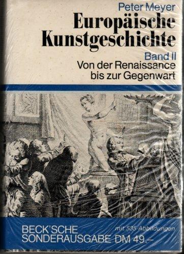 Europäische Kunstgeschichte/ 2, Von der Renaissance bis: Peter Meyer