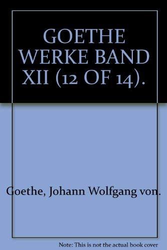 GOETHE WERKE BAND XII (12 OF 14).: Goethe, Johann Wolfgang