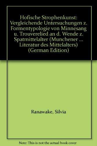 HÖFISCHE STROPHENKUNST Vergleichende Untersuchungen zur Formentypologie von Minnesang und ...