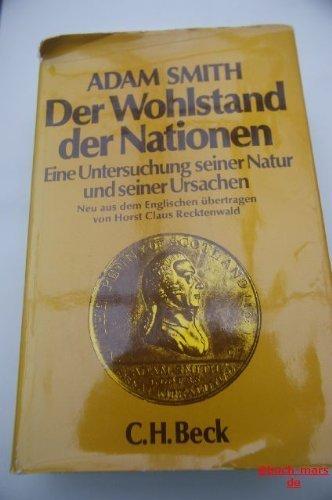 Der Wohlstand der Nationen. Eine Untersuchung seiner Natur und seiner Ursachen. Aus dem Engl. &uuml...