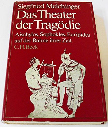 9783406054075: Das Theater der Tragödie: Aischylos, Sophokles, Euripides auf der Bühne ihrer Zeit