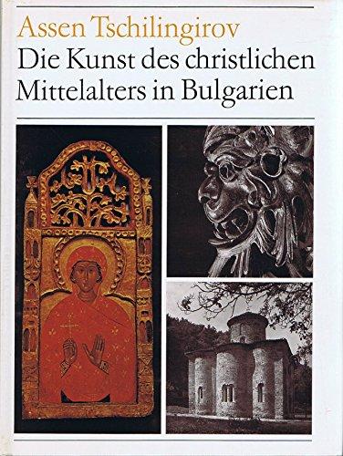 9783406057243: Die Kunst des christlichen Mittelalters in Bulgarien, 4. bis 18. Jahrhundert: Architektur, Malerei, Plastik, Kunsthandwerk