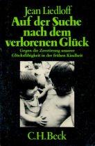 9783406060243: Auf der Suche nach dem verlorenen Glück. Gegen die Zerstörung unserer Glücksfähigkeit in der frühen Kindheit (Livre en allemand)