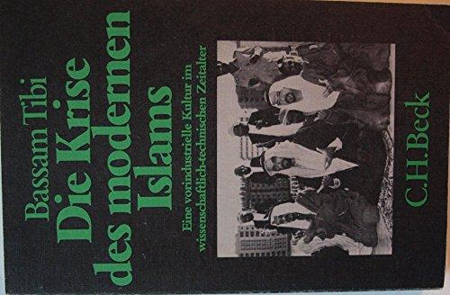 9783406060281: Die Krise des modernen Islams: Eine vorindustrielle Kultur im wissenschaftlich-technischen Zeitalter (Beck'sche Schwarze Reihe) (German Edition)