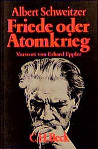 Friede oder Atomkrieg. Vier Schriften.: Schweitzer, Albert