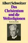 Das Christentum und die Weltreligionen, Zwei Aufsätze: Schweitzer, Albert: