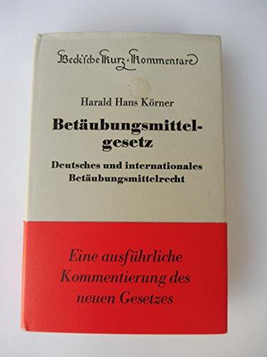 Betäubungsmittelgesetz : deutsches und internationales Betäubungsmittelrecht.: Körner, ...