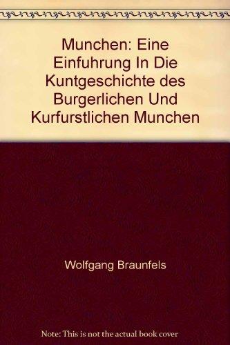 9783406076022: Munchen: Eine Einfuhrung In Die Kuntgeschichte des Burgerlichen Und Kurfurstlichen Munchen