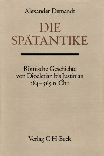9783406079924: Die Spätantike: Römische Geschichte von Diocletian bis Justinian, 284-565 n. Chr (Handbuch der Altertumswissenschaft) (German Edition)