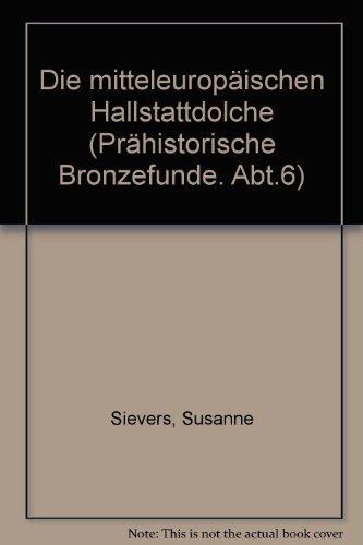 Die mitteleuropaischen Hallstattdolche (Prahistorische Bronzefunde) (German Edition): Sievers, ...