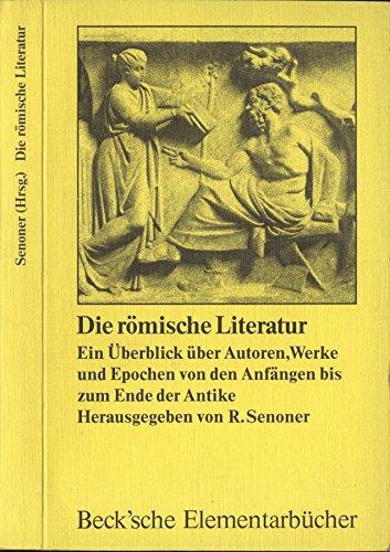 9783406081316: Die römische Literatur. Ein Überblick über Autoren, Werke und Epochen von den Anfängen bis zum Ende der Antike. Hrsg. von Raimund Senoner.