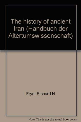 The History of Ancient Iran: Richard N. Frye