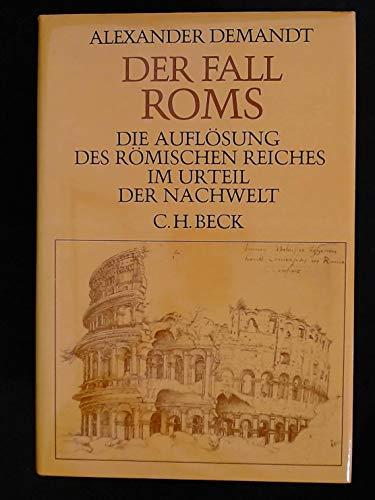 Der Fall Roms. Die Auflösung des römischen Reiches im Urteil der Nachwelt.: Demandt, ...