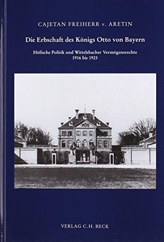 9783406107450: Die Erbschaft des Königs Otto von Bayern: Höfische Politik und Wittelsbacher Vermögensrechte 1916 bis 1923 (Livre en allemand)