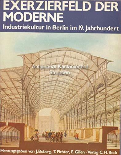 9783406302015: Exerzierfeld der Moderne: Industriekultur in Berlin im 19. Jahrhundert (Industriekultur deutscher Städte und Regionen)