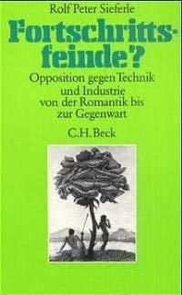 9783406303319: Fortschrittsfeinde?: Opposition gegen Technik und Industrie von der Romantik bis zur Gegenwart (Die Sozialverträglichkeit von Energiesystemen) (German Edition)