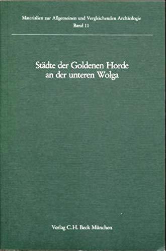 9783406305306: Städte der Goldenen Horde an der unteren Wolga (Materialien zur allgemeinen und vergleichenden Archäologie) (German Edition)
