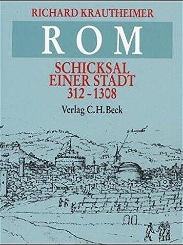 Rom. Schicksal einer Stadt 312 - 1308: Richard Krautheimer