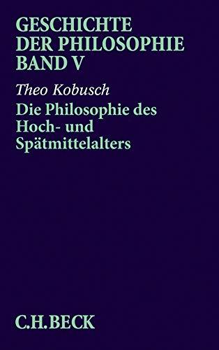 Geschichte der Philosophie Bd. 5: Die Philosophie des Hoch- und Spätmittelalters - Kobusch, Theo