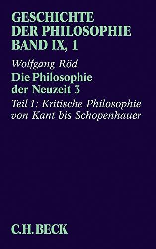 Geschichte der Philosophie Geschichte der Philosophie Bd. 9/1: Die Philosophie der Neuzeit 3. Tl.3/1 : Kritische Philosophie von Kant bis Schopenhauer - Wolfgang Röd