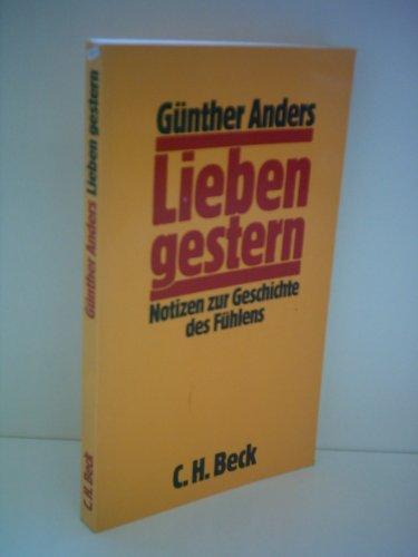 Lieben gestern. Notizen zur Geschichte des Fühlens: Günther Anders