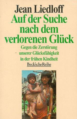9783406320781: Auf Der Suche Nach Dem Verlorenen Glück: Gegen D. Zerstörung Unserer Glücksfähigkeit In D. Frühen Kindheit