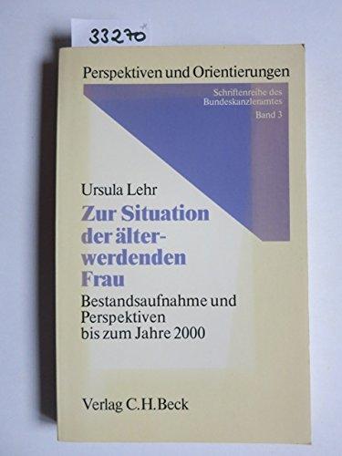 Zur Situation der älterwerdenden Frau, Bestandsaufnahmen und Perspektiven bis zum Jahre 2000, - Lehr, Ursula