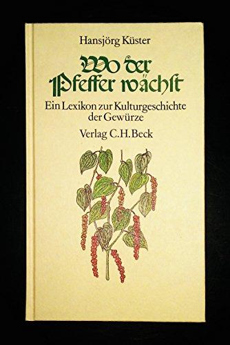 9783406323133: Wo der Pfeffer wächst. Ein Lexikon zur Kulturgeschichte der Gewürze.