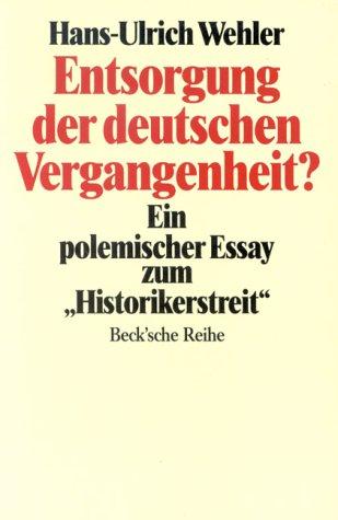 Entsorgung der deutschen Vergangenheit. Ein polemischer Essay: Wehler, Hans-Ulrich