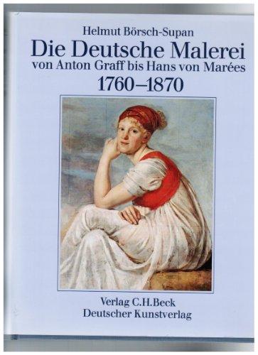 Die Deutsche Malerei von Anton Graff bis Hans von Marées 1760 - 1870.: Börsch-Supan, Helmut