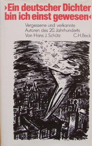 9783406333088: Ein deutscher Dichter bin ich einst gewesen: Vergessene und verkannte Autoren des 20. Jahrhunderts