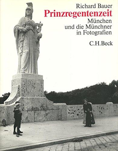 Prinzregentenzeit, München und die Münchner in Fotografien: Bauer Richard, Hrsg, ...