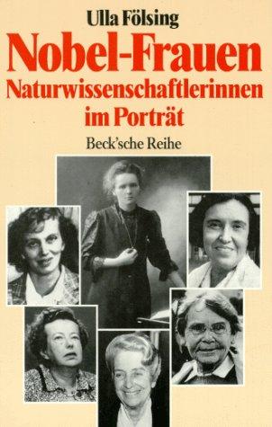 Nobel - Frauen. Naturwissenschaftlerinnen im Porträt - Fölsing, Ulla