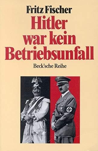 9783406340512: Hitler war kein Betriebsunfall. Aufsätze.