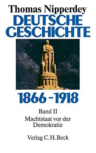 Deutsche Geschichte 1866-1918, Bd.2, Machtstaat vor der Demokratie: Thomas Nipperdey