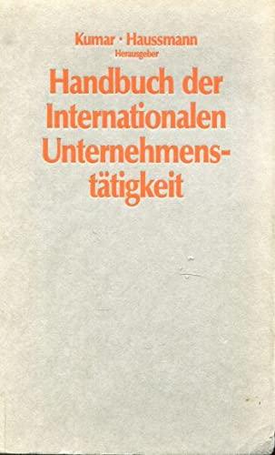 9783406350795: Handbuch der Internationalen Unternehmenstätigkeit. Erfolgs- u. Risikofaktoren - Märkte - Export-, Kooperations- und Niederlassungsmanagement.