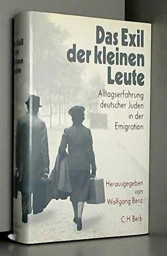 DAS EXIL DER KLEINEN LEUTE Alltagserfahrung deutscher Juden in der Emigration: Benz, Wolfgang (Hrsg...