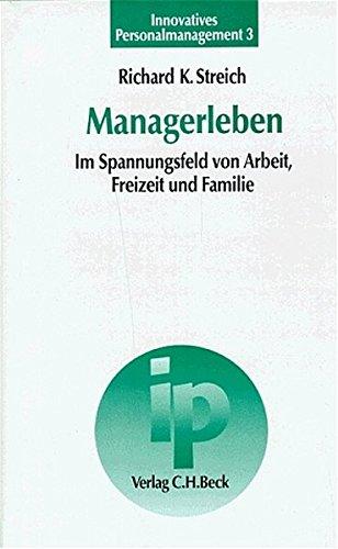 Managerleben: Im Spannungsfeld von Arbeit, Freizeit und: Richard K. Streich