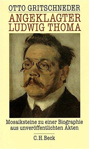 Angeklagter Ludwig Thoma Mosaiksteine zu einer Biographie aus unveröffentlichten Akten: ...